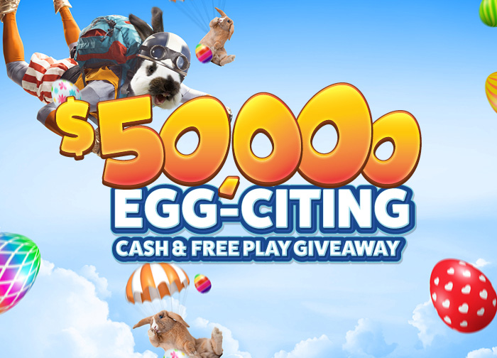 50K Egg-Citing Cash & Free Play Giveaway